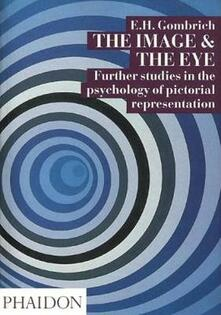 The image and the eye. Further studies in the psychology of pictorial representation. Ediz. illustrata - Ernst H. Gombrich - copertina