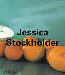 Jessica Stockholder. Ediz. illustrata - Lynne Tillman,Barry Schwabsky,Lynne Cooke - copertina