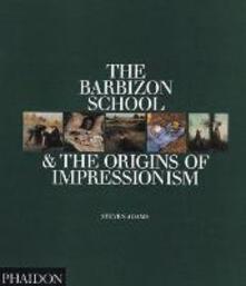 The Barbizon school and the origins of Impressionism - Steven Adams - copertina