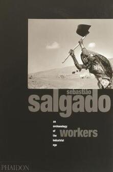 Sebastiao Salgado. Workers. An archeology of the industrial age - copertina