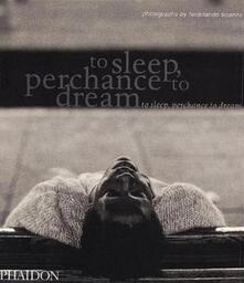 To sleep, perhance to dream - Ferdinando Scianna - copertina