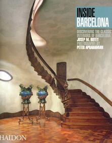 Inside Barcelona. Discovering the classic interiors of Barcelona - Josep M. Botey,Peter Aprahamian - copertina
