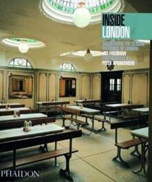 Inside London. Discovering the classic interiors of London - Joe Friedman,Peter Aprahamian - copertina