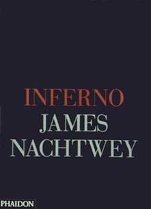 Inferno. Ediz. inglese - James Nachtwey - copertina