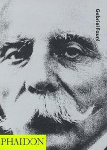Gabriel Faurè. Ediz. inglese - Jessica Dunchen - copertina