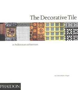 Libro The decorative tile in architecture and interiors Tony Herbert