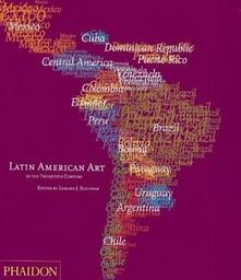 Latin american art in the twentieth century - Edward J. Sullivan - copertina