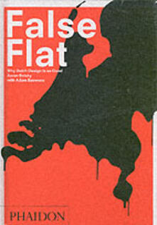 False Flat. Why Dutch design is so good - Aaron Betsky,Adam Eeuwens - copertina