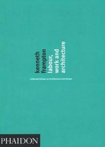 Labour, work and architecture - Kenneth Frampton - copertina