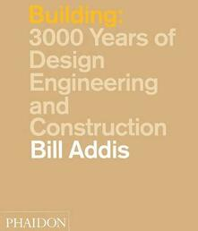 Building: 3000 years of design, engineering and construction - Bill Addis - copertina