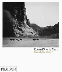 Edward Sheriff Curtis. Ediz. inglese - Joanna Cohan Scherer - copertina