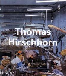 Thomas Hirschhorn. Ediz. inglese - Benjamin H. Buchloh,Alison M. Gingeras,Carlos Basualdo - copertina