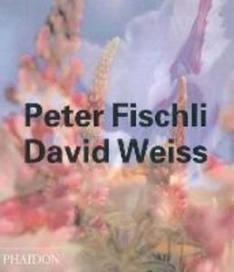 Libro Peter Fischli, David Weiss. Ediz. inglese Robert Fleck , Beate Söntgen , Arthur C. Danto