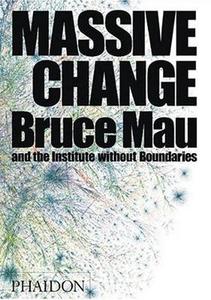 Libro Massive change Bruce Mau , Jennifer Leonard
