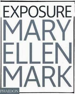 Mary Ellen Mark. Exposure. Ediz. illustrata