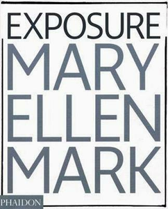 Libro Mary Ellen Mark. Exposure. Ediz. illustrata Weston Naef
