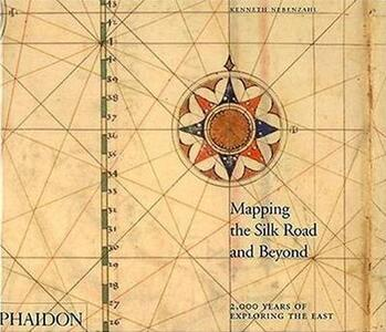 Mapping the silk road and beyond. 2,000 years of exploring the East - Kenneth Nebenzahl - copertina