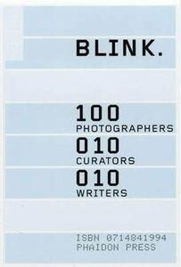 Blink. 100 photographers, 10 curators, 10 writers