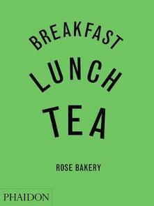 Breakfast, lunch, tea. Rose Bakery - Rose Carrarini - copertina