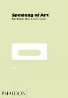 Speaking of art. Four decades of art in conversation - William Furlong - copertina