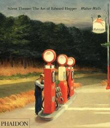 Silent theater. The art of Edward Hopper - Walter Wells - copertina