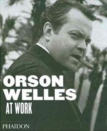 Orson Welles at work - François Thomas,Jean-Pierre Berthomé - copertina