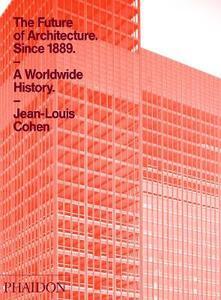 The future of architecture since 1889. A worldwide history - Jean-Louis Cohen - copertina