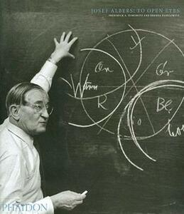 Josef Albers: to open eyes. The Bauhaus, Black Mountain, and Yale - Frederick A. Horowitz,Brenda Danilowitz - copertina