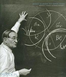 Libro Josef Albers: to open eyes. The Bauhaus, Black Mountain, and Yale Frederick A. Horowitz , Brenda Danilowitz