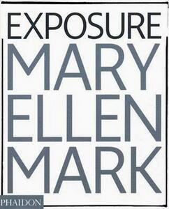 Mary Ellen Mark. Exposure. Ediz. illustrata - Weston Naef - copertina