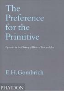 Libro The Preference for the Primitive. Episodes in the History of Western Taste and Art Ernst H. Gombrich
