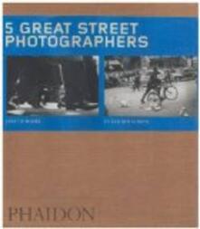 Five great street photography. Ediz. illustrata - copertina