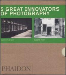 Five great innovators of photography. Ediz. illustrata: Gabriele Basilico-Gustave Le Gray-Eugene Atget-Daido Moriyama-Eadweard Muybridge. - copertina