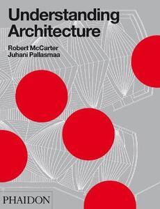 Understanding architecture - Robert McCarter,Juhani Pallasmaa - copertina