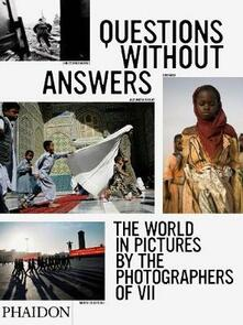 Questions without answers. The world in pictures by the photographers of VII - copertina