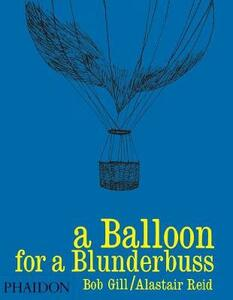 Balloon for a blunderbuss (A) - Bob Gill,Alaistar Reid - copertina