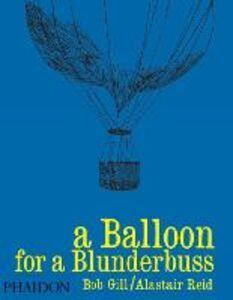 Foto Cover di Balloon for a blunderbuss (A), Libro di Bob Gill,Alaistar Reid, edito da Phaidon