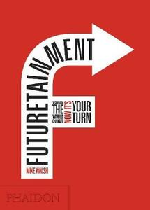 Futuretainment. Yesterday the world changed, now it's your turn - Mike Walsh - copertina