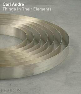 Carl Andre. Things in their elements - Alistair Rider - copertina
