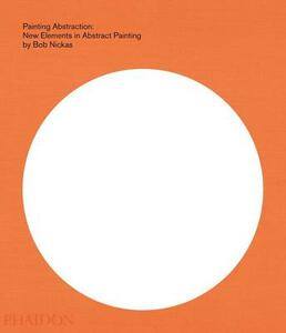 Painting abstraction: new elements in abstract painting - Bob Nickas - copertina