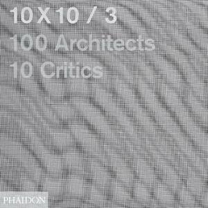 10 x 10. 100 architects. 10 critics. Vol. 3
