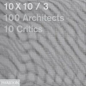 Libro 10 x 10. 100 architects. 10 critics. Vol. 3