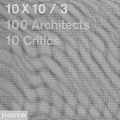 10 x 10. 100 architects. 10 critics. Vol. 3
