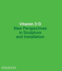 Libro Vitamin 3-D. New perspective in sculpture and installation
