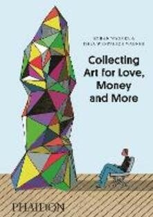 Collecting art for love, money and more - Ethan Wagner,Thea Westreich Wagner - copertina