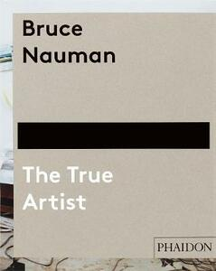 Bruce Nauman. The true artist - copertina