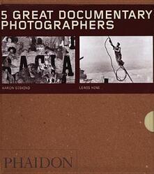 Five great documentary photographers: Lisette Model-Eugene Atget-Jacob Riis-Aaron Siskind-Lewis Hine. Ediz. illustrata - copertina
