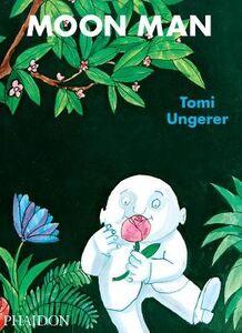 Foto Cover di Moon man, Libro di Tomi Ungerer, edito da Phaidon