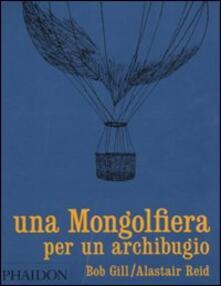 Una mongolfiera per un archibugio - Bob Gill,Alaistar Reid - copertina