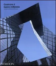 Costruire il nuovo millennio. L'architettura all'inizio del XXI secolo - copertina